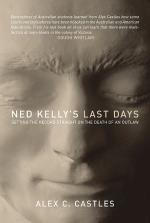 <i>Ned Kelly's Last Days: Setting the record straight on the death of an outlaw</i>