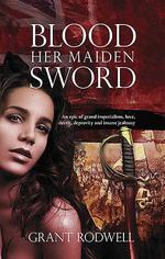 Dr Rodwell's novel, <i>Blood Her Maiden Sword</i>