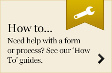 How to... Need help with a form or process? See our 'How To' guides.