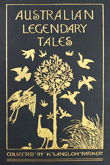Australian Legendary Tales: folk-lore of the Noongahburrahs as told to the Piccaninnies.  Collected by Katie Langloh Parker with introduction by Andrew Lang. 1897