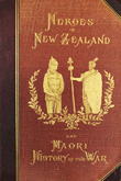The Defenders of New Zealand: being a short biography of colonists who distinguished themselves in upholding Her Majesty's supremacy in these islands.  Thos. Wayth Gudgeon. 1887