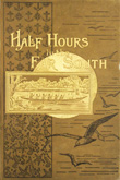 Half Hours in the Far South: the people and scenery of the tropics. 1897