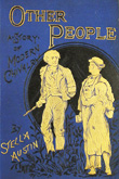 Other People: a story of modern chivalry.  Stella Austin. 1883