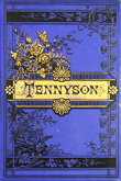 The Poetical Works of Alfred Tennyson: poet laureate.  Alfred Tennyson. Undated but circa 1880