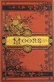 The Poetical Works of Thomas Moore: with memoir and notes.  Thomas Moore. Undated but circa 1880