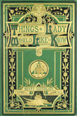 Things a Lady Would Like to Know Concerning Domestic Management and Expenditure: Arranged for Daily Reference with Hints Regarding the Intellectual as Well as the Physical Life. Henry Southgate. 1874