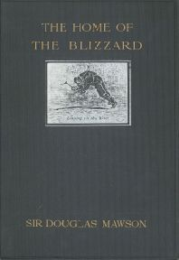 Home of the Blizzard by Sir Douglas Mawson, 1915